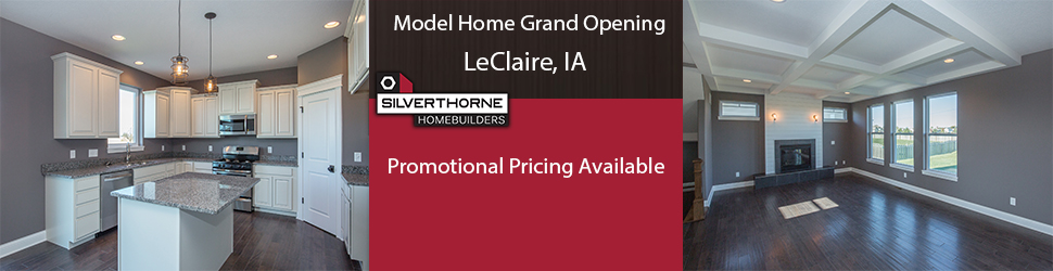 Model Home Grand Opening in LeClaire, Iowa will have promotional pricing available at the event.